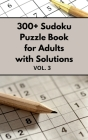 300+ Sudoku Puzzle Book for Adults with Solutions VOL 3 Cover Image