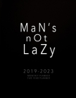 2019-2023 Monthly Planner: Five Year Planner: Man's Not Lazy: 2019-2023 Five Year Planner Monthly Schedule Organizer- 2019-2023 Planner 60 Months Cover Image