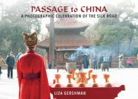 Passage to China: A Photographic Celebration of the Silk Road Cover Image