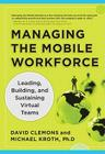 Managing the Mobile Workforce: Leading, Building, and Sustaining Virtual Teams Cover Image