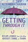 Getting Through It: Reclaim & Rebuild Your Life After Adversity, Change, or Trauma Cover Image