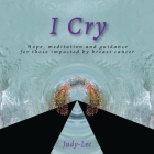 I Cry: Guidance, Meditation, Healing for Mastectomy Cover Image