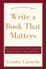 Write a Book That Matters: The 5 Universal Laws to Write a Book That Builds Your Business, Brand, and Posterity Cover Image
