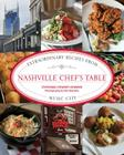 Nashville Chef's Table: Extraordinary Recipes from Music City Cover Image