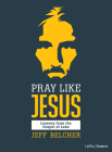 Pray Like Jesus - Teen Bible Study Book: Lessons from the Gospel of Luke Cover Image