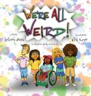 We're All Weird! A Children's Book About Inclusivity Cover Image