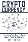 Cryptocurrency: Everything You Need to Know About Cryptocurrency Cover Image