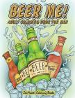 Beer Me! Adult Coloring Book For Men: Men's Coloring Book of Beer, Spirits, Sports, and Other Things Dudes Love Cover Image