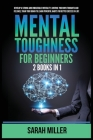 Mental Toughness for Beginners: 2 Books in 1: Develop a Strong and Unbeatable Mentality, Control Your Own Thoughts and Feelings, Train Your Brain to L Cover Image