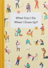 What Can I Do When I Grow Up?: A Young Person's Guide to Careers, Money - And the Future Cover Image