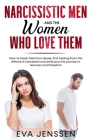 Narcissistic Men and the Women Who Love Them: How to Break Free from Abuse, Find Healing from the Effects of Narcissism and Embrace the Journey to Rec Cover Image