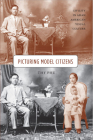 Picturing Model Citizens: Civility in Asian American Visual Culture Cover Image