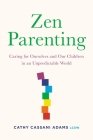Zen Parenting: Caring for Ourselves and Our Children in an Unpredictable World Cover Image