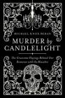 Murder by Candlelight: The Gruesome Crimes Behind Our Romance with the Macabre Cover Image