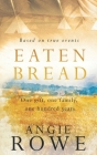 Eaten Bread: One Gift, One Family, One Hundred Years Cover Image