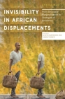 Invisibility in African Displacements (Africa Now) Cover Image