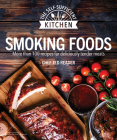 Smoking Foods: More Than 100 Recipes for Deliciously Tender Meals (The Self-Sufficient Kitchen) Cover Image