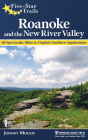 Five-Star Trails: Roanoke and the New River Valley: A Guide to the Southwest Virginia's Most Beautiful Hikes Cover Image