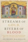 Streams of Gold, Rivers of Blood: The Rise and Fall of Byzantium, 955 A.D. to the First Crusade Cover Image