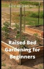 Raised Bed Gardening for Beginners: Comprehensive Guide To Build Your Own Raised Bed Garden Even If You Are A Complete Beginner Cover Image