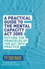 A Practical Guide to the Mental Capacity ACT 2005: Putting the Principles of the ACT Into Practice Cover Image