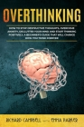 Overthinking: How to Stop Destructive Thoughts, Overcome Anxiety, Declutter Your Mind and Start Thinking Positively. A Beginner's Gu Cover Image