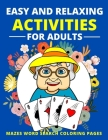 Easy and Relaxing Activities for Adults Mazes Word Search Coloring Pages: Fun Game and Activity Book for Dementia and Alzheimers Patients Memory and B Cover Image
