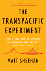 The Transpacific Experiment: How China and California Collaborate and Compete for Our Future Cover Image