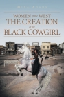 Women of the West The Creation of the Black Cowgirl Cover Image