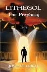 Lithegol: The Prophecy: A Futuristic Sequel to the King Arthur Legend Cover Image