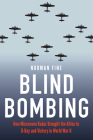 Blind Bombing: How Microwave Radar Brought the Allies to D-Day and Victory in World War II Cover Image