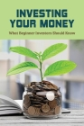 Investing Your Money: What Beginner Investors Should Know: Steps To Creating A Winning Investment Plan Cover Image