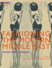 Fashioning the Modern Middle East: Gender, Body, and Nation (Dress Cultures) Cover Image