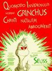 Quomodo Invidiosulus Nomine Grinchus Christi Natalem Abrogaverit = How the Grinch Stole Christmas Cover Image