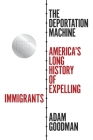 The Deportation Machine: America's Long History of Expelling Immigrants (Politics and Society in Modern America #142) Cover Image