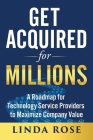 Get Acquired for Millions: A Roadmap for Technology Service Providers to Maximize Company Value Cover Image