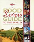 Food Lover's Guide to the World: Experience the Great Global Cuisines Cover Image