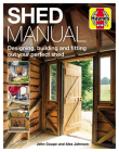 Shed Manual: Designing, building and fitting out your prefect shed (Haynes Manuals) Cover Image
