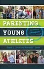 Parenting Young Athletes: Developing Champions in Sports and Life Cover Image