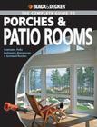 Black & Decker The Complete Guide to Porches & Patio Rooms: Sunrooms, Patio Enclosures, Breezeways & Screened Porches (Black & Decker Complete Guide) Cover Image
