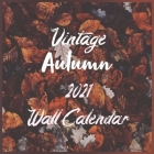 Dark Vintage Autumn 2021 Wall Calendar: Vintage Autumn 8.5x 8.5 perfect Calendar 2021 to decorate your office or your wall Cover Image