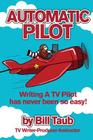 Automatic Pilot: Writing A TV Pilot Has Never Been So Easy! Cover Image