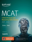 MCAT Critical Analysis and Reasoning Skills Review 2021-2022: Online + Book (Kaplan Test Prep) Cover Image