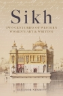 Sikh: Two Centuries of Western Women's Art & Writing Cover Image