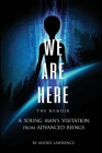 We Are Here the Memoir: A Young Man's Visitation From Advanced Beings Cover Image