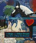 Of Dogs and Other People: The Art of Roy De Forest Cover Image