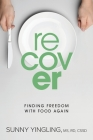 Recover: Finding Freedom with Food Again Cover Image