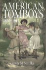 American Tomboys, 1850-1915 (Childhoods: Interdisciplinary Perspectives on Children and Y) Cover Image