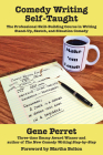 Comedy Writing Self-Taught: The Professional Skill-Building Course in Writing Stand-Up, Sketch, and Situation Comedy Cover Image