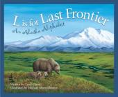 L Is for Last Frontier: An Alaska Alphabet (Discover America State by State) Cover Image